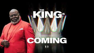 The King is Coming - Bishop T.D. Jakes | The Pacemaker Series