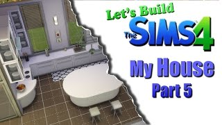 Let's Build Sims 4 My House Part 5