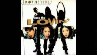 Brownstone - Pass The Lovin