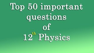 important questions 12th physics, board exam important questions of 12th physics