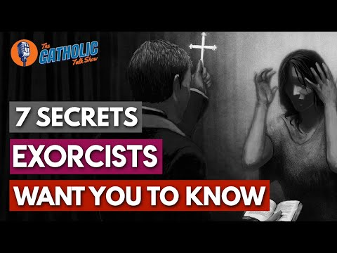 7 Secrets Catholic Exorcists Want You To Know | The Catholic Talk Show