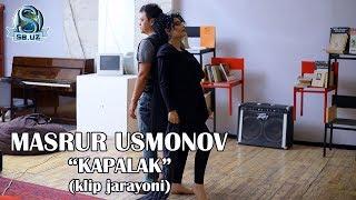 Masrur Usmonov - Kapalak (klip jarayoni)