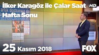 25 Kasım 2018 İlker Karagöz ile Çalar Saat Hafta Sonu