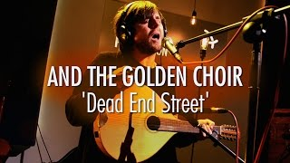 And the Golden Choir 'Dead End Street' LIVE