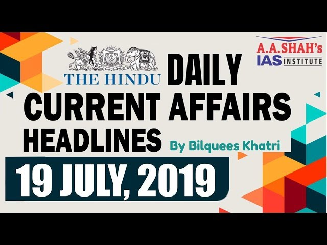 IAS Daily Current Affairs | The Hindu Analysis by Mrs Bilquees Khatri (19 July 2019)