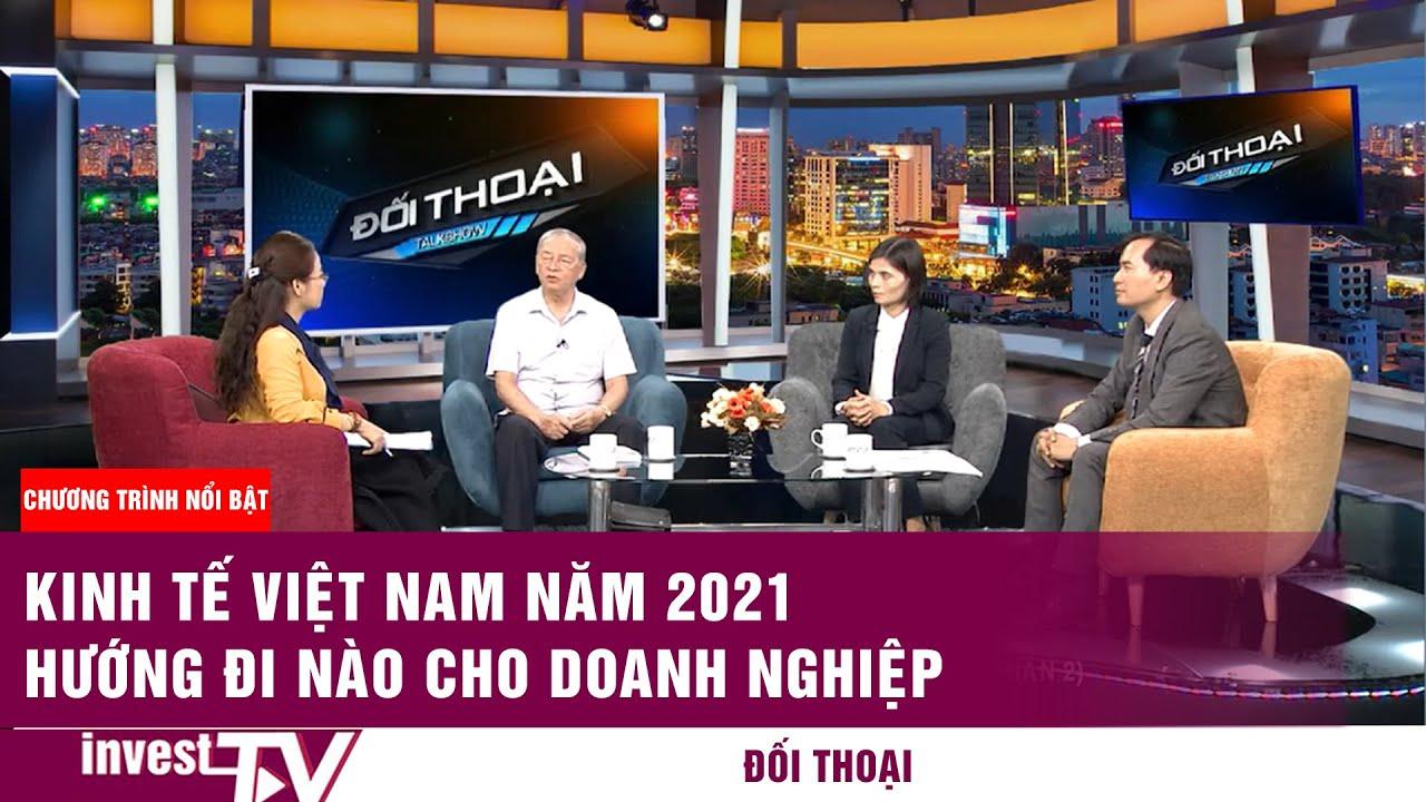 Kinh tế Việt Nam năm 2021 – Hướng đi nào cho doanh nghiệp?( phần 2)