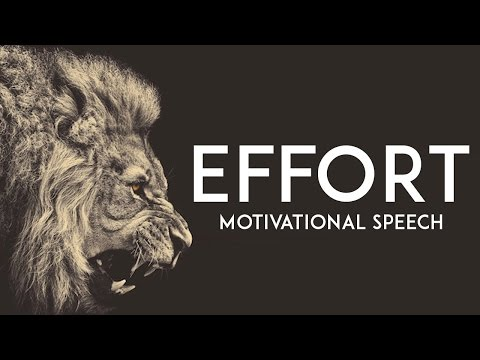 EFFORT – Motivational Video || Amazing Motivational Speech!