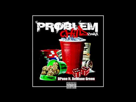 DPone - Problem Child Remix feat DeWane Green (Audio)