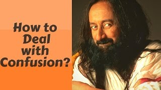 Video How to Deal with Confusion? - Q&A with Sri Sri Ravi Shankar download MP3, 3GP, MP4, WEBM, AVI, FLV April 2018