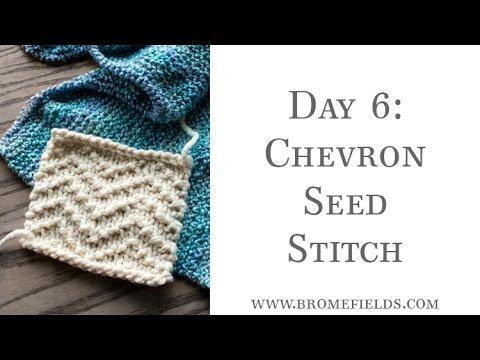 Day 6 Chevron Seed Stitch Youtube