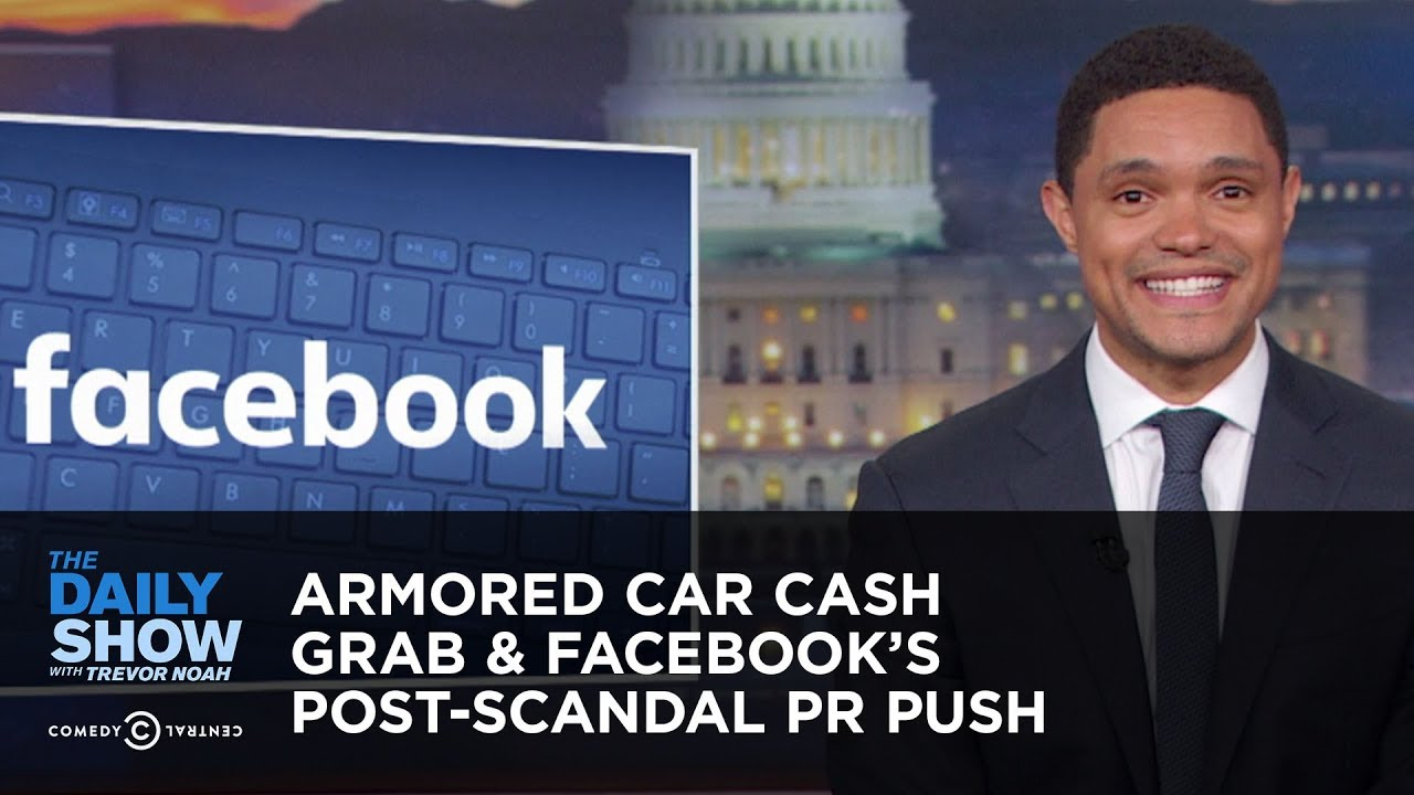 armored-car-cash-grab-facebook-s-post-scandal-pr-push-the-daily-show
