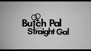 PILOT TEASER!  Butch Pal for the Straight Gal
