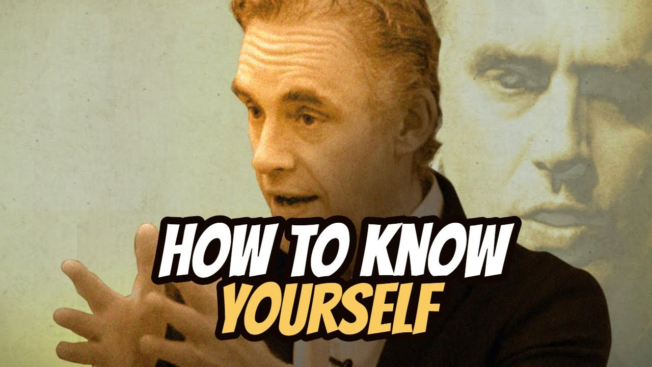 How To Know Yourself - Jordan Peterson