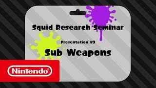 Splatoon 2 - Squid Research Seminar #3: Sub Weapons