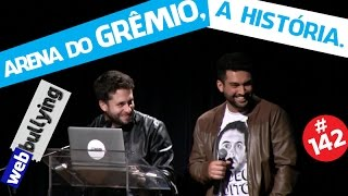 WEBBULLYING (FACEBULLYING) #142 - ARENA DO GRÊMIO, A HISTÓRIA (Porto Alegre, RS)