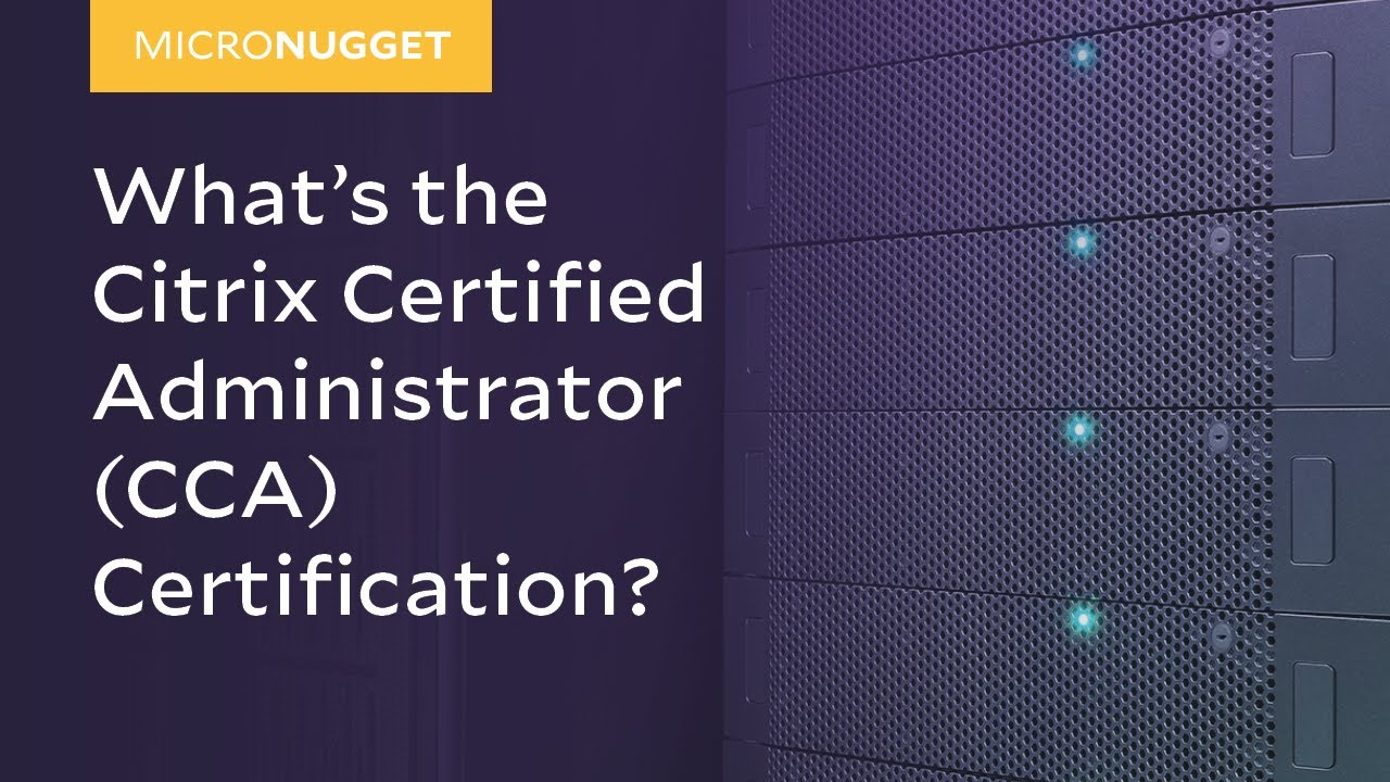 Micronugget Whats The Citrix Certified Administrator Cca