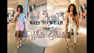 HOW TO STYLE THE WHITE BUTTON UP SHIRT | 4 WAYS to WEAR a WHITE SHIRT - LOOKBOOK + Outfit Ideas