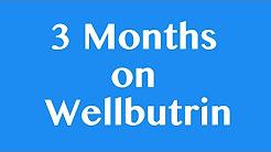 Wellbutrin: 3 months (progression)