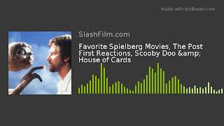 Favorite Spielberg Movies, The Post First Reactions, Scooby Doo & House of Cards