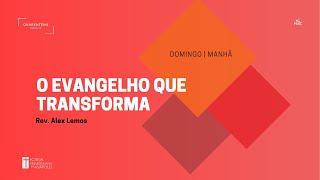 Culto Matutino   04.07.2021    O evangelho que transforma