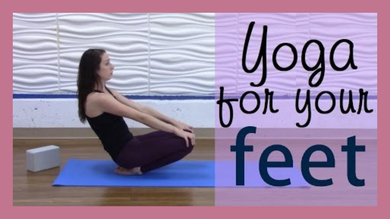 Yoga For Your Feet Yoga Poses To Relieve Foot And Ankle Tension Youtube