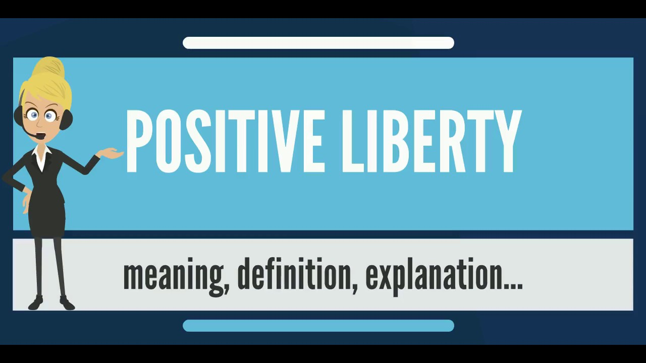 What Is Positive Liberty What Does Positive Liberty Mean Positive