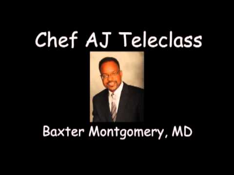 Chef AJ Teleclass with Baxter Montgomery, MD