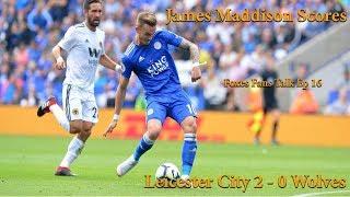 Leicester City v Wolves. 2 - 0. James Maddison Scores