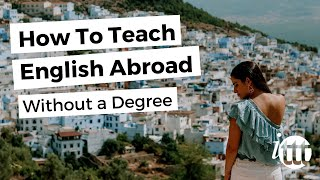 How To Teach English Abroad Without a Degree  Teach & Live abroad!