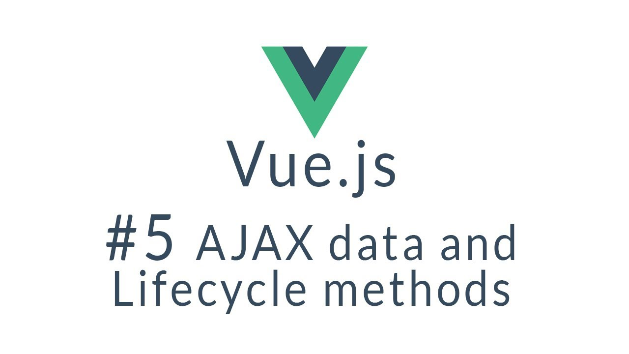 Vue Tutorial #5 - AJAX data and Lifecycle Methods