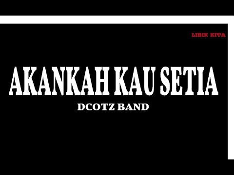 Akankah Kau Setia - Dcotz Band Lirik