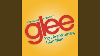 You are Woman, I am Man (Glee Cast Version feat. Ioan Gruffudd)