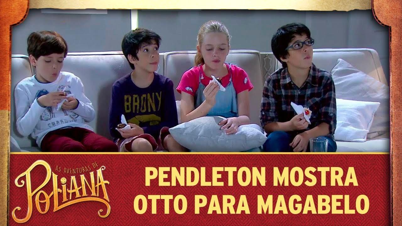 Pendleton mostra Otto para MaGaBeLo | As Aventuras de Poliana
