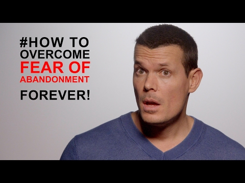 How to stop fear of abandonment: #1 REAL CAUSE OF FEAR REVEALED