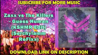 Zaxx vs The Killers - Guess Human (KSHMR Edit)