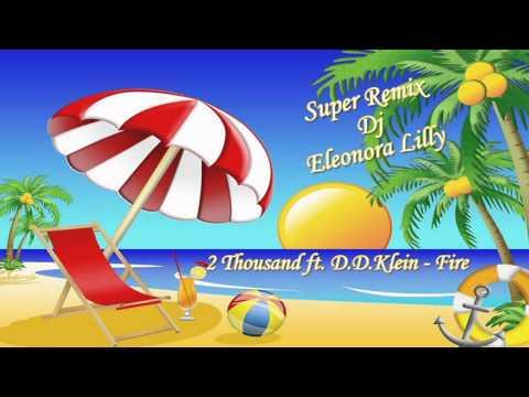 Super Remix Dj Eleonora Lilly - 2 Thousand ft. D.D.Klein - Fire 2014