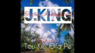 teu kei ofa pe remix j king ft dj skyna