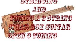 stringing and tuning a 3 string cigar box guitar open g tuning