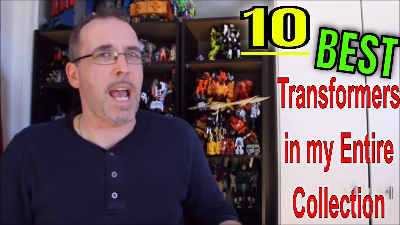 Top 10 Transformers in My Entire Collection by GotBot