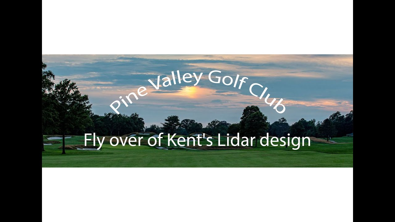 Fly over of Kent's Lidar Version of Pine Valley Golf Club ...