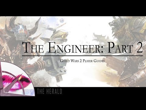 Guild Wars 2 Profession Guide | The Engineer Part 2 | The Krytan Herald