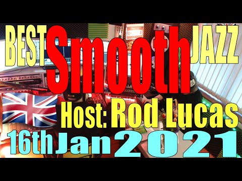 Best Smooth Jazz : 16th January 2021 : Host Rod Lucas
