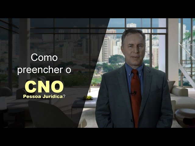 22 - Como preencher o cadastro nacional de obras (CNO) para pessoa jurídica?