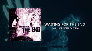 Waiting For The End (Ext, Outro Studio Version) Linkin Park