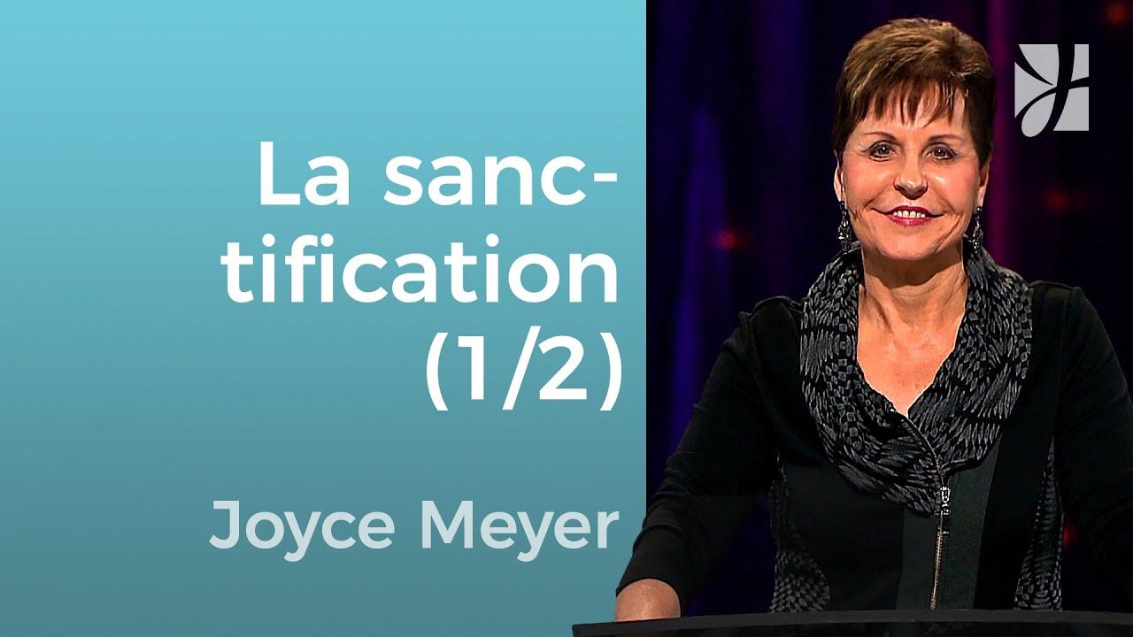 Que veut dire être sanctifié ? (1/2) - Joyce Meyer - Grandir avec Dieu
