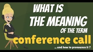 What is CONFERENCE CALL? What does CONFERENCE CALL mean? CONFERENCE CALL meaning & explanation