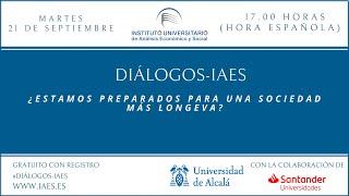 Diálogos IAES · ¿Estamos preparados para una sociedad más longeva?