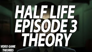 Half Life 2 - Episode 3 Theory (Video Game Theories)