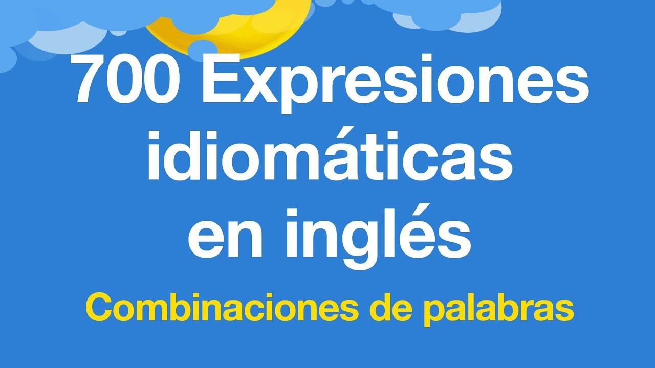 Expresiones Idiomáticas En Inglés Que Usamos Mucho Combinaciones De Palabras