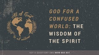 20190505AM - Bernie Power - God For A Confused World - The Wisdom Of The Spirit